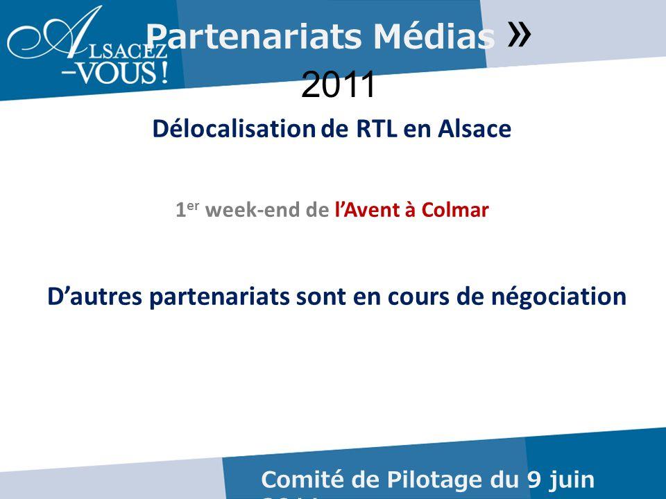 Partenariats Médias » 2011 Délocalisation de RTL en Alsace Comité de Pilotage du 9 juin 2011 1 er week-end de lAvent à Colmar Dautres partenariats sont en cours de négociation