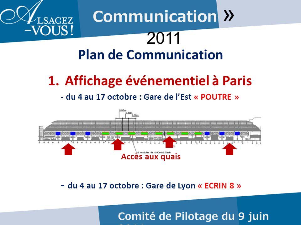 Communication » 2011 Plan de Communication Comité de Pilotage du 9 juin 2011 1.Affichage événementiel à Paris - du 4 au 17 octobre : Gare de lEst « POUTRE » Accès aux quais - du 4 au 17 octobre : Gare de Lyon « ECRIN 8 »
