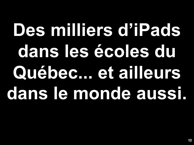 Des milliers diPads dans les écoles du Québec... et ailleurs dans le monde aussi. 12
