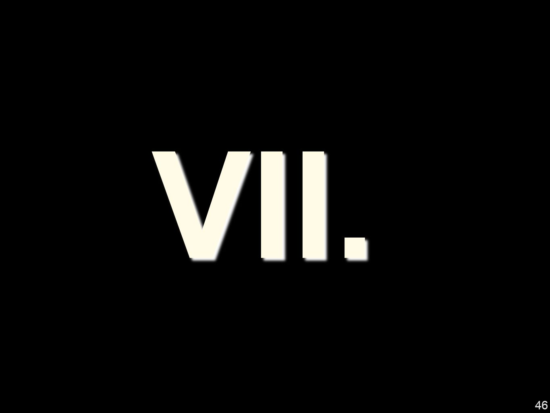 VII. 46