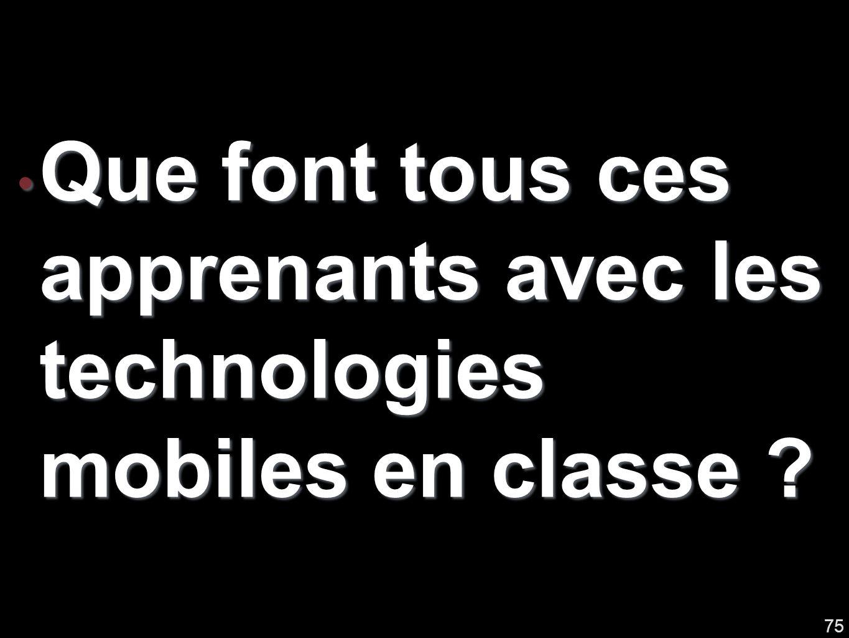 Que font tous ces apprenants avec les technologies mobiles en classe .