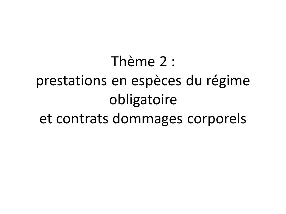 Thème 2 : prestations en espèces du régime obligatoire et contrats dommages corporels