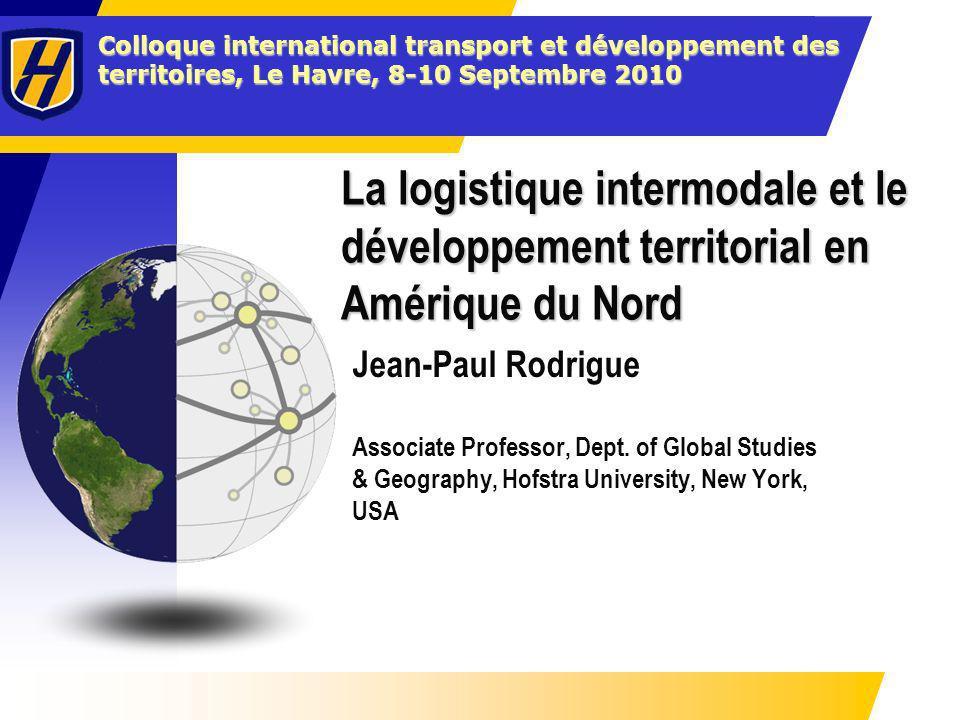 Colloque international transport et développement des territoires, Le Havre, 8-10 Septembre 2010 La logistique intermodale et le développement territo