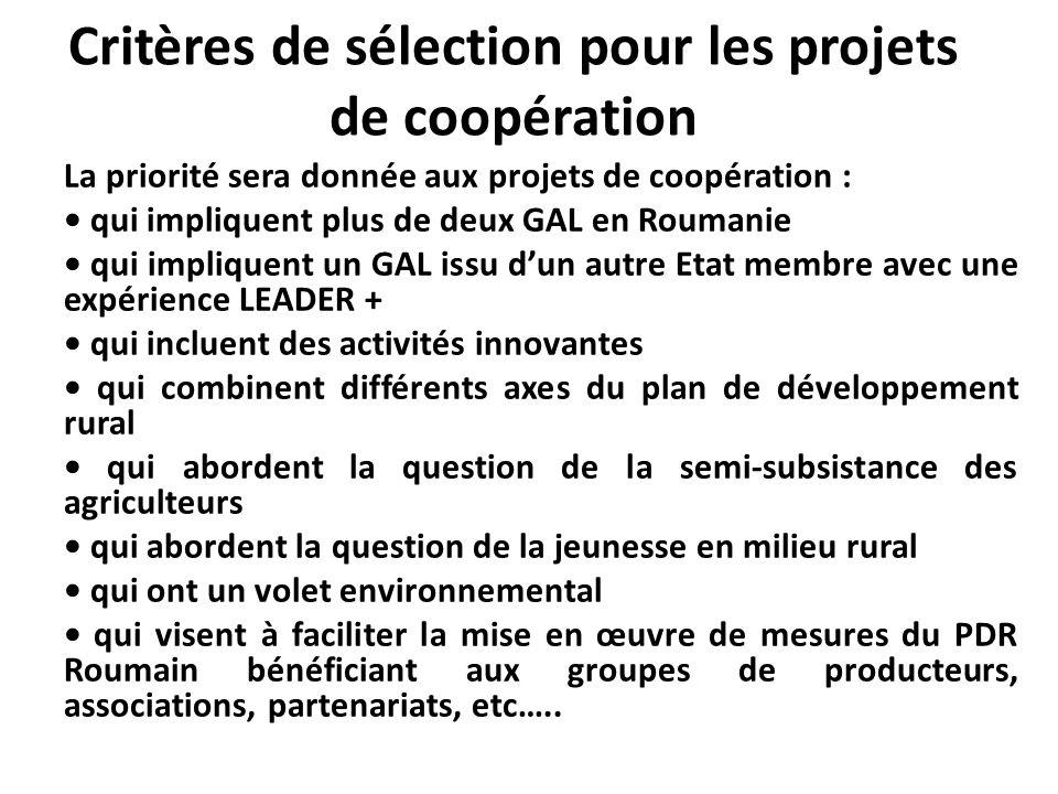 Critères de sélection pour les projets de coopération La priorité sera donnée aux projets de coopération : qui impliquent plus de deux GAL en Roumanie