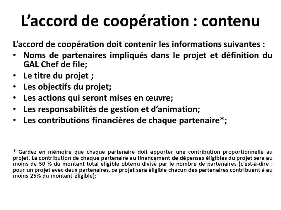 Laccord de coopération : contenu Laccord de coopération doit contenir les informations suivantes : Noms de partenaires impliqués dans le projet et déf