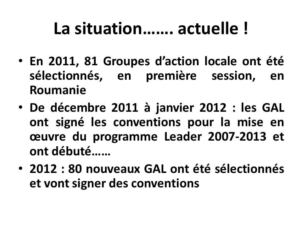 La situation……. actuelle ! En 2011, 81 Groupes daction locale ont été sélectionnés, en première session, en Roumanie De décembre 2011 à janvier 2012 :