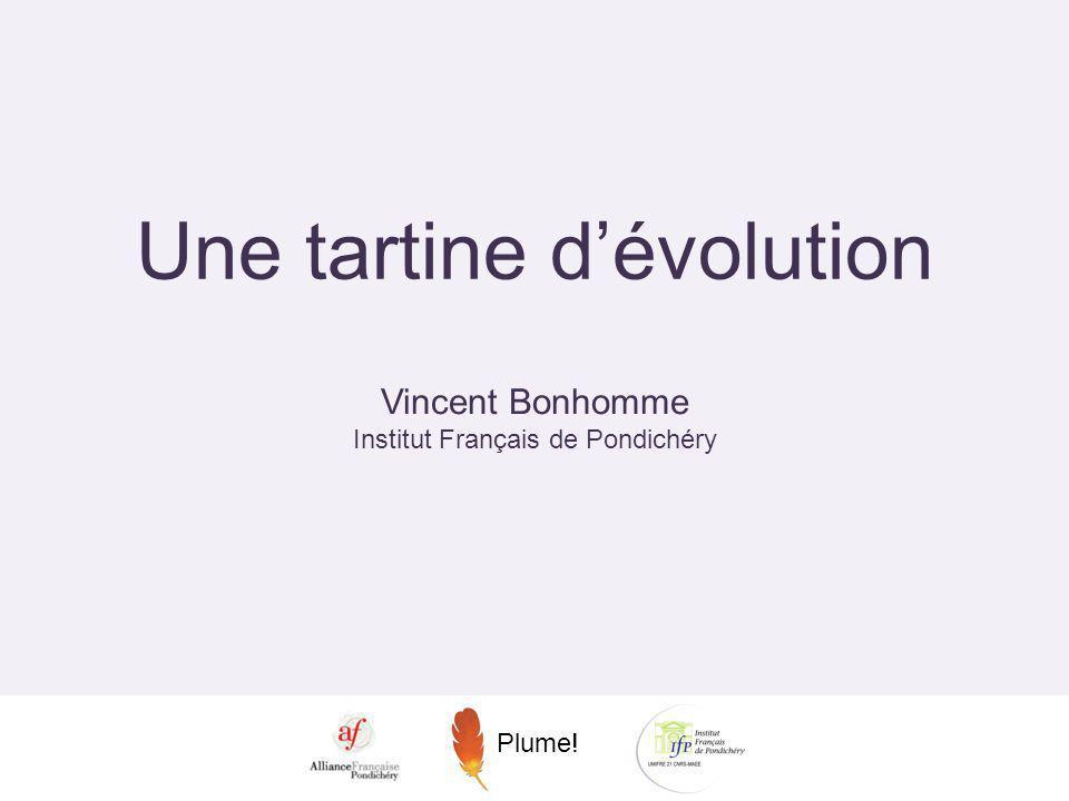 Une tartine dévolution Plume! Vincent Bonhomme Institut Français de Pondichéry