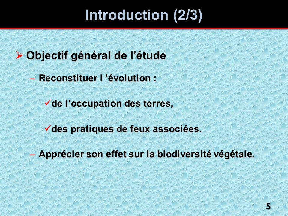 Introduction (2/3) Objectif général de létude Objectif général de létude –Reconstituer l évolution : de loccupation des terres, de loccupation des terres, des pratiques de feux associées.