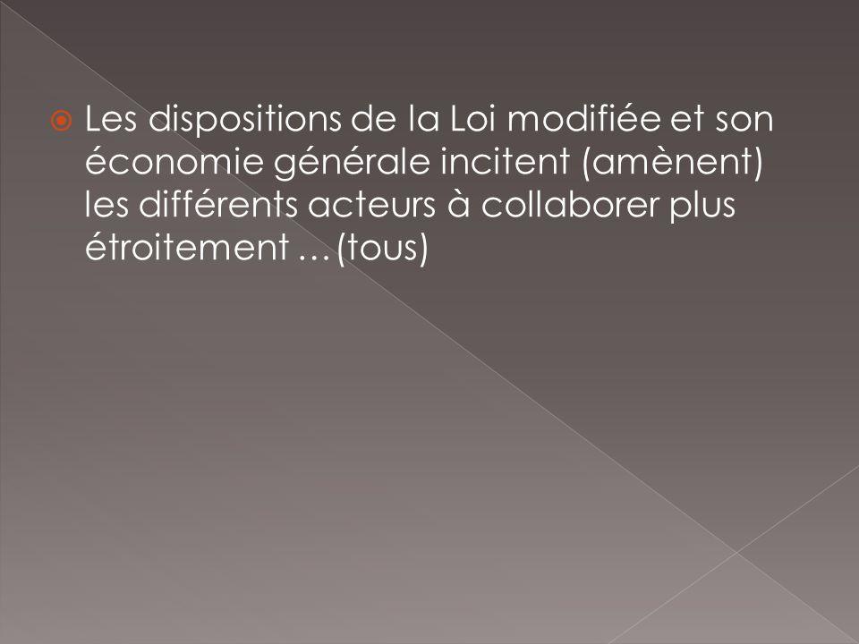 Les dispositions de la Loi modifiée et son économie générale incitent (amènent) les différents acteurs à collaborer plus étroitement …(tous)