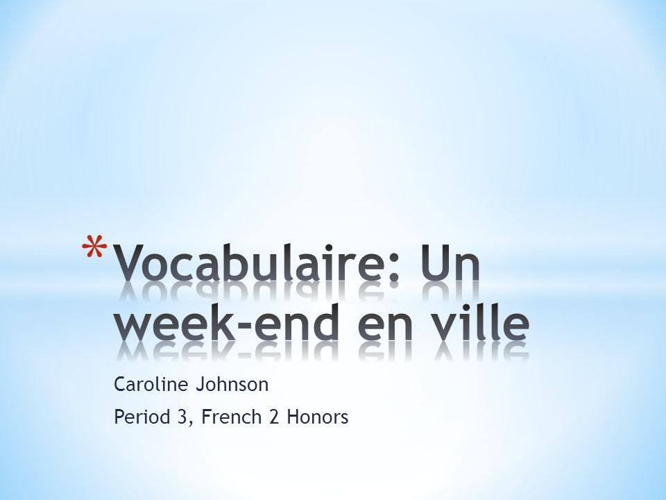 Caroline Johnson Period 3, French 2 Honors