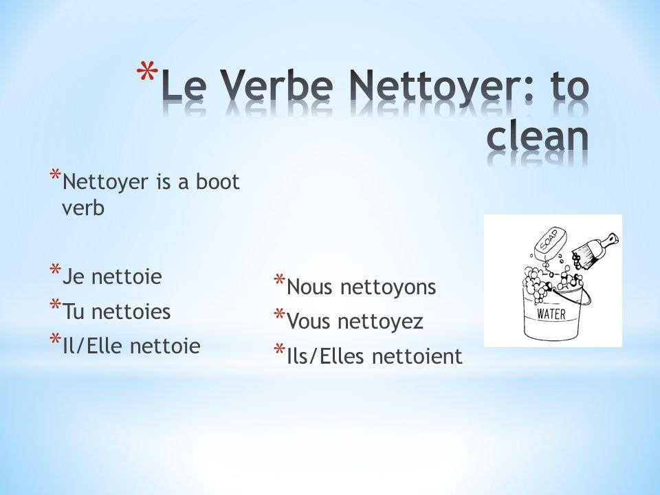 * Nettoyer is a boot verb * Je nettoie * Tu nettoies * Il/Elle nettoie * Nous nettoyons * Vous nettoyez * Ils/Elles nettoient
