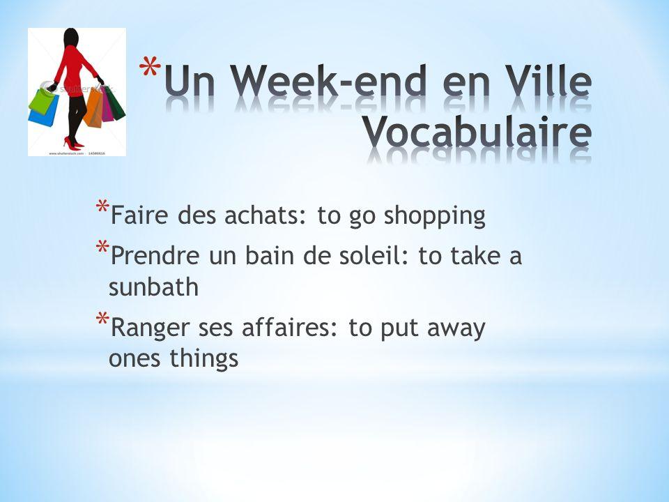 * Faire des achats: to go shopping * Prendre un bain de soleil: to take a sunbath * Ranger ses affaires: to put away ones things