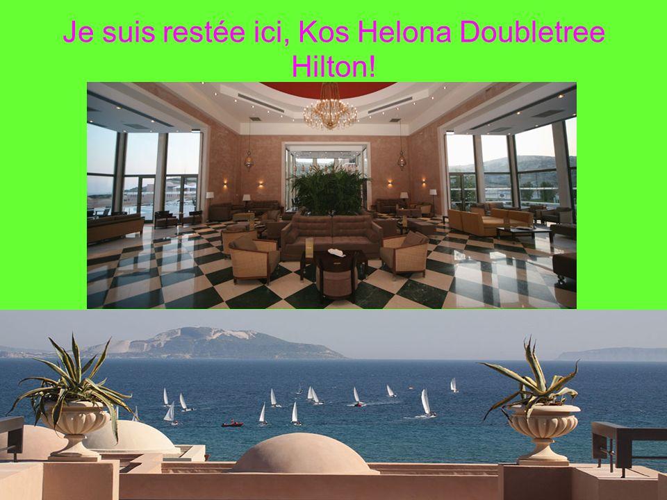 Je suis restée ici, Kos Helona Doubletree Hilton!