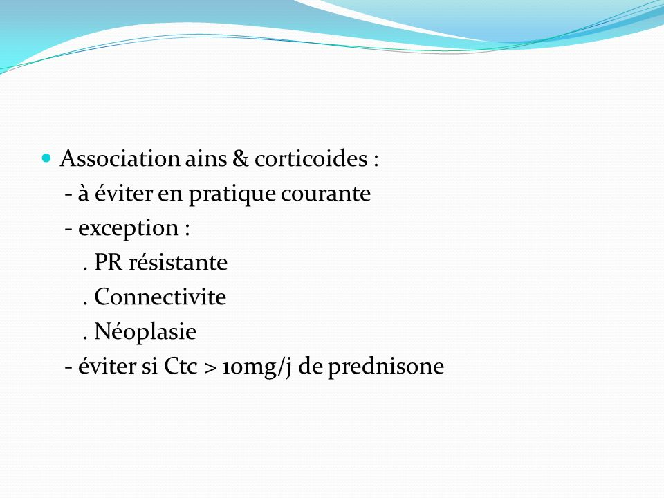 Association ains & corticoides : - à éviter en pratique courante - exception :.