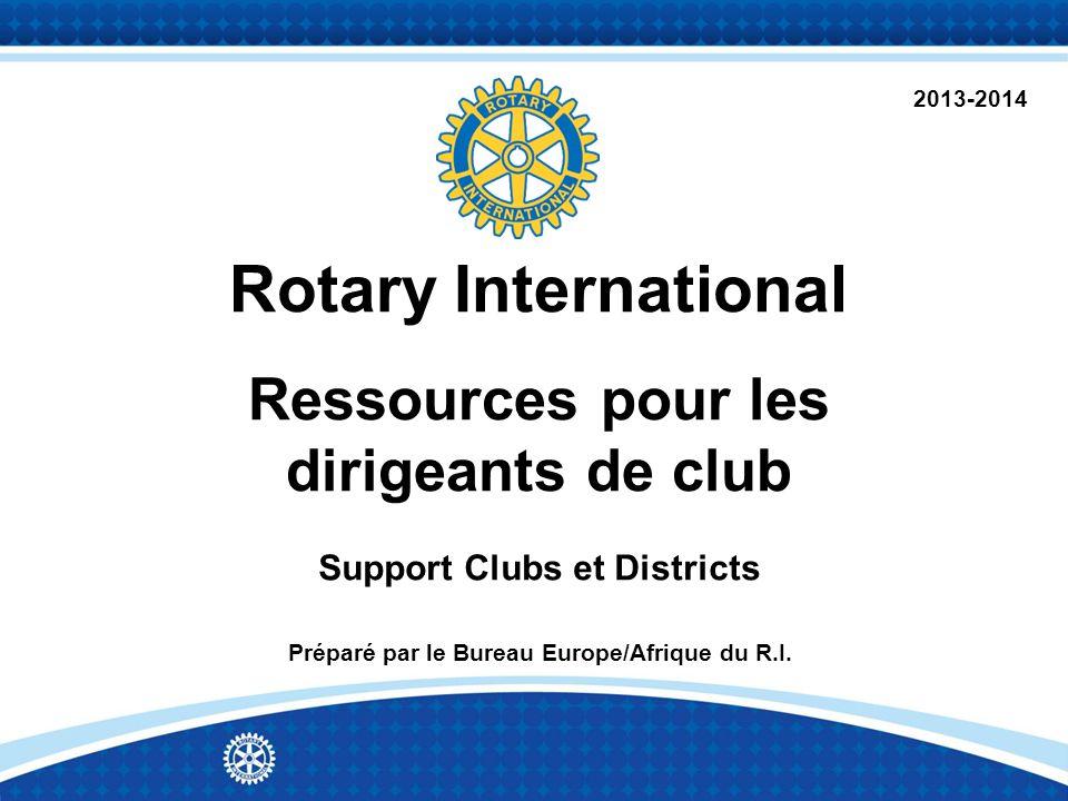 Rotary International Ressources pour les dirigeants de club Support Clubs et Districts Préparé par le Bureau Europe/Afrique du R.I.