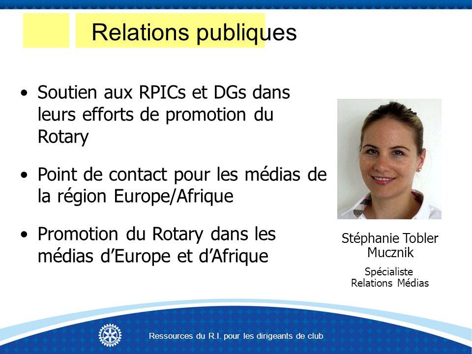 Soutien aux RPICs et DGs dans leurs efforts de promotion du Rotary Point de contact pour les médias de la région Europe/Afrique Promotion du Rotary dans les médias dEurope et dAfrique ……Stéphanie Tobler ………….Mucznik …………….Spécialiste ………..Relations Médias Relations publiques Ressources du R.I.