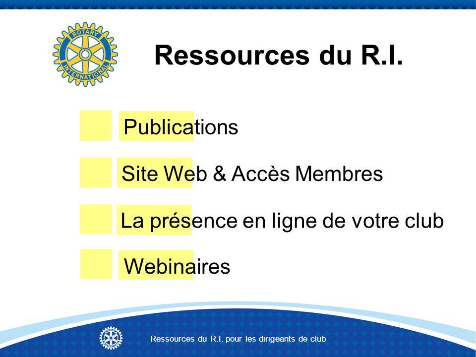 Publications Site Web & Accès Membres La présence en ligne de votre club Webinaires Ressources du R.I.