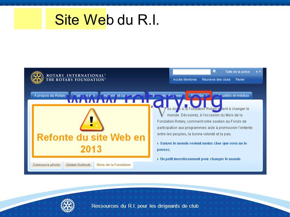 Site Web du R.I. Ressources du R.I. pour les dirigeants de club. www.rotary.org