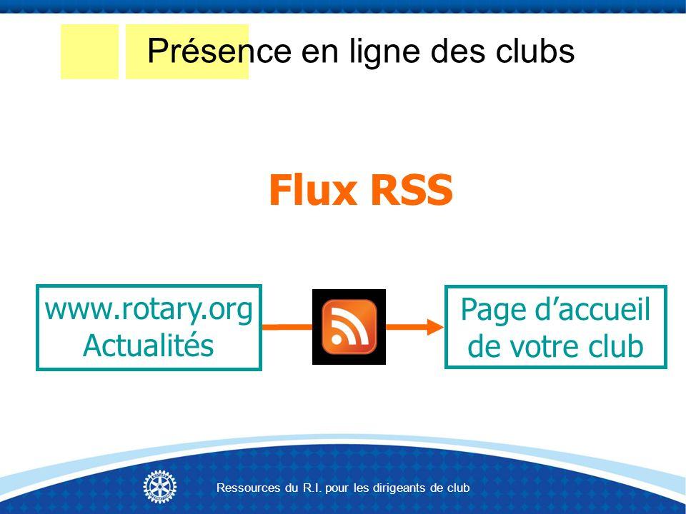 Présence en ligne des clubs Flux RSS www.rotary.org Actualités Page daccueil de votre club Ressources du R.I.