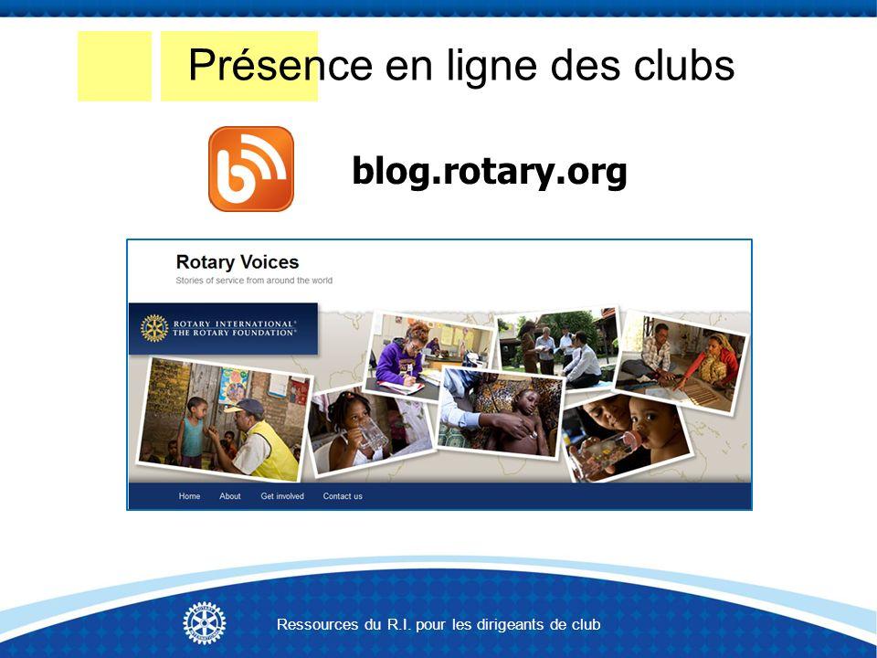Présence en ligne des clubs blog.rotary.org Ressources du R.I. pour les dirigeants de club