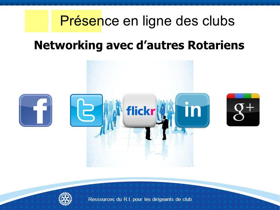 Présence en ligne des clubs Networking avec dautres Rotariens Ressources du R.I.