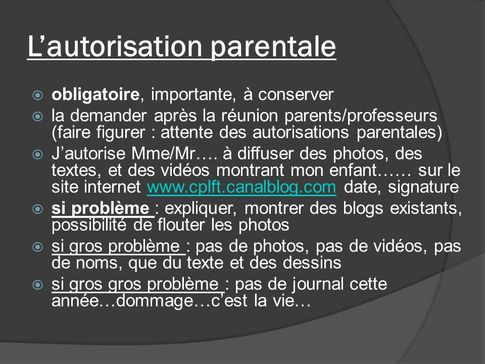 Lautorisation parentale obligatoire, importante, à conserver la demander après la réunion parents/professeurs (faire figurer : attente des autorisations parentales) Jautorise Mme/Mr….