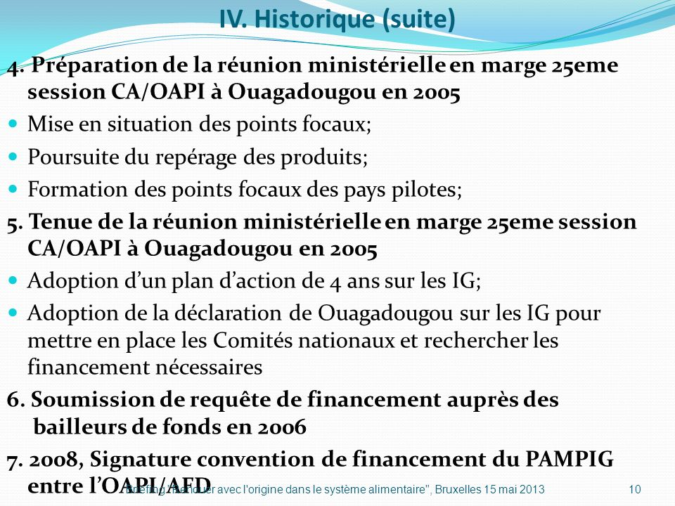 IV. Historique (suite) 4. Préparation de la réunion ministérielle en marge 25eme session CA/OAPI à Ouagadougou en 2005 Mise en situation des points fo