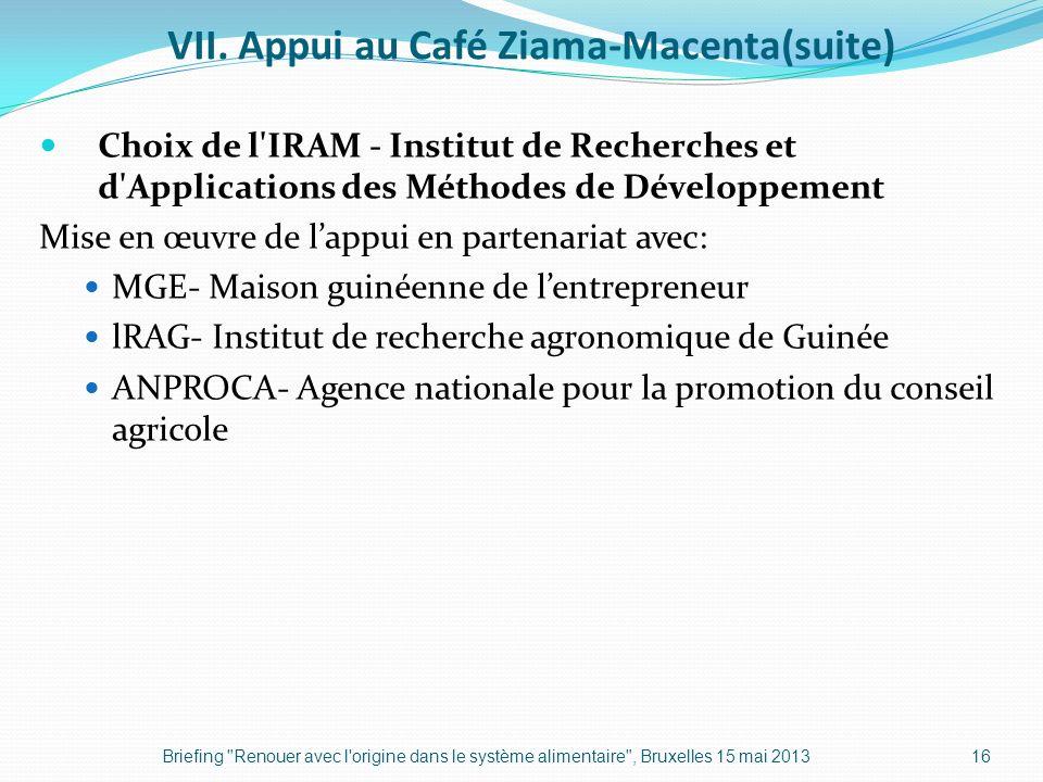 VII. Appui au Café Ziama-Macenta(suite) Choix de l'IRAM - Institut de Recherches et d'Applications des Méthodes de Développement Mise en œuvre de lapp