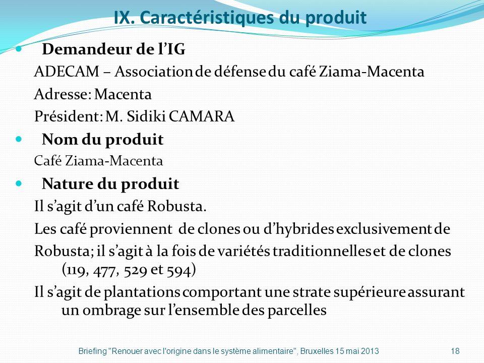 IX. Caractéristiques du produit Demandeur de lIG ADECAM – Association de défense du café Ziama-Macenta Adresse: Macenta Président: M. Sidiki CAMARA No
