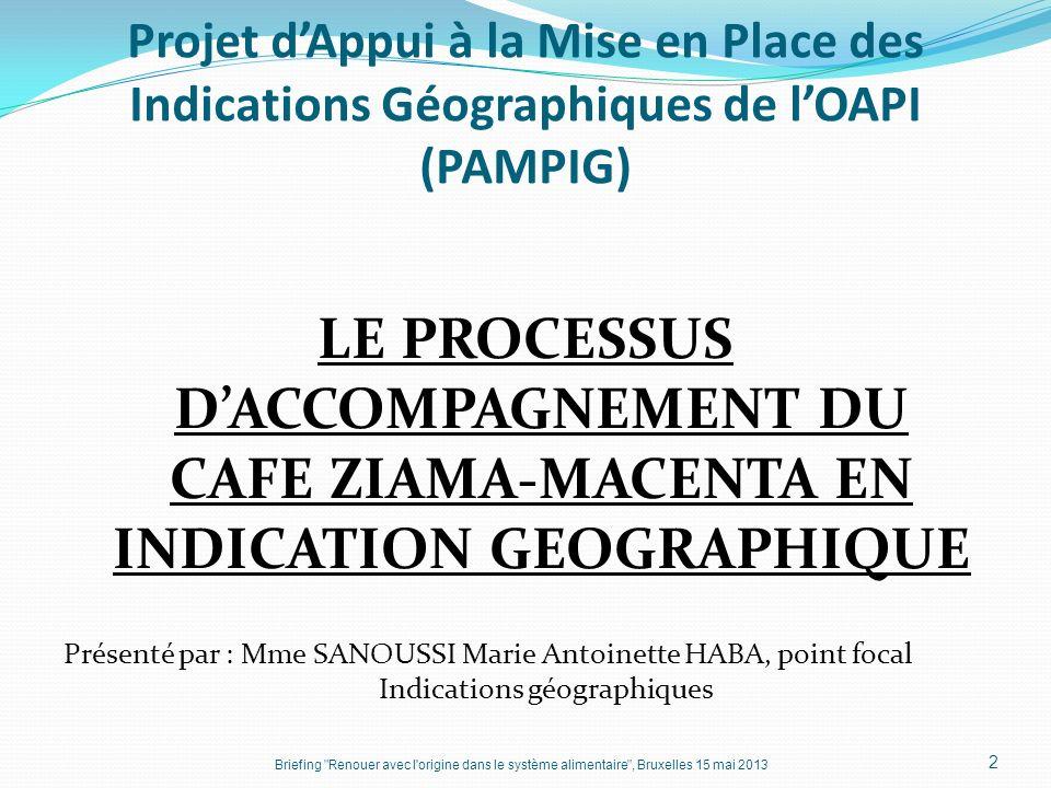 Projet dAppui à la Mise en Place des Indications Géographiques de lOAPI (PAMPIG) LE PROCESSUS DACCOMPAGNEMENT DU CAFE ZIAMA-MACENTA EN INDICATION GEOG