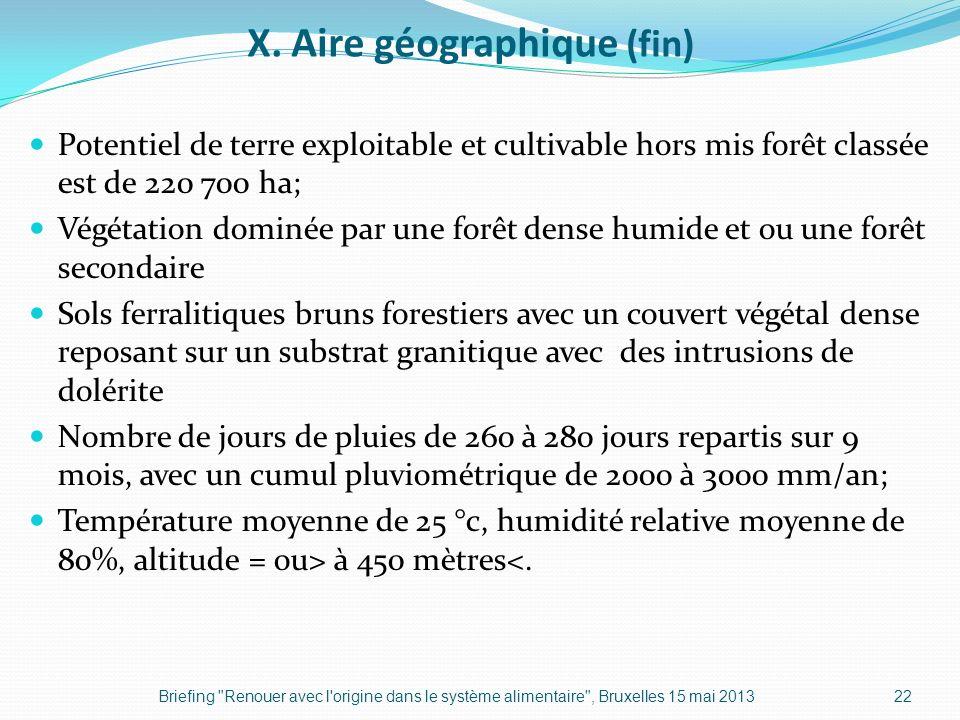 X. Aire géographique (fin) Potentiel de terre exploitable et cultivable hors mis forêt classée est de 220 700 ha; Végétation dominée par une forêt den