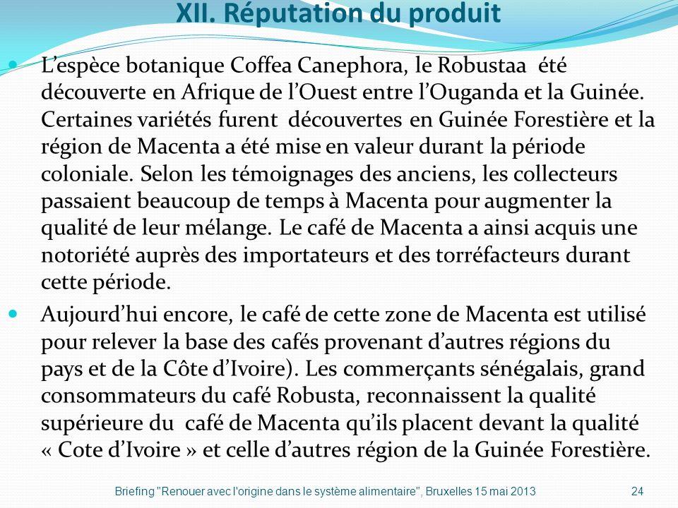XII. Réputation du produit Lespèce botanique Coffea Canephora, le Robustaa été découverte en Afrique de lOuest entre lOuganda et la Guinée. Certaines