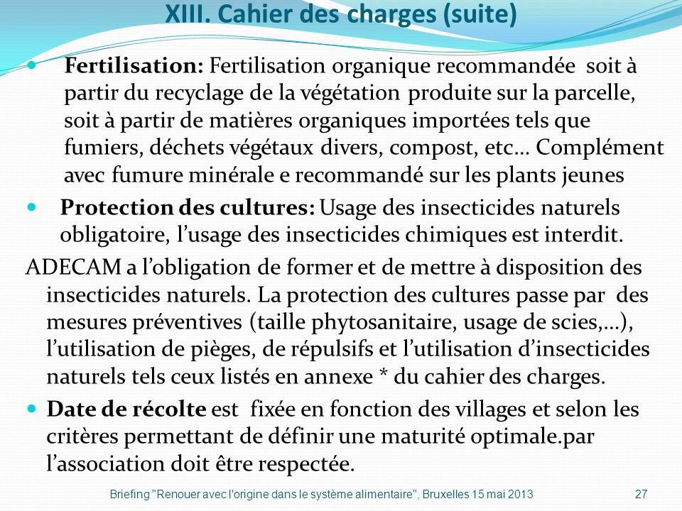XIII. Cahier des charges (suite) Fertilisation: Fertilisation organique recommandée soit à partir du recyclage de la végétation produite sur la parcel