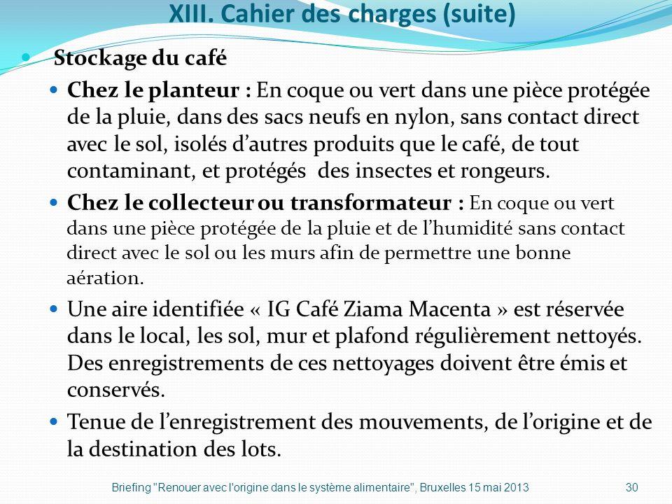 XIII. Cahier des charges (suite) Stockage du café Chez le planteur : En coque ou vert dans une pièce protégée de la pluie, dans des sacs neufs en nylo