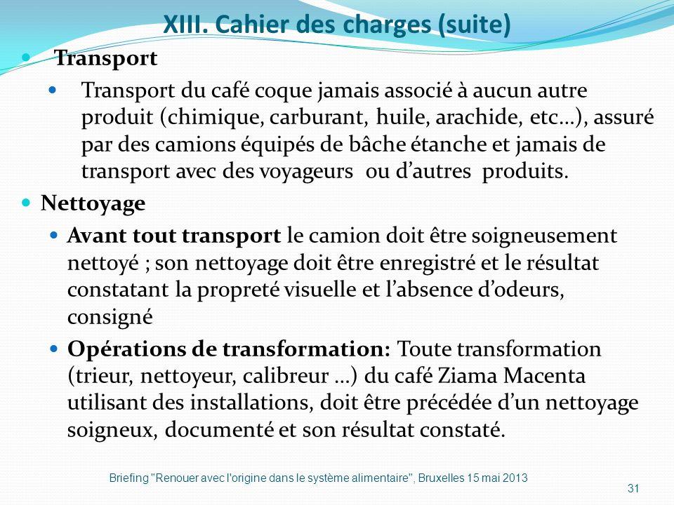 XIII. Cahier des charges (suite) Transport Transport du café coque jamais associé à aucun autre produit (chimique, carburant, huile, arachide, etc…),