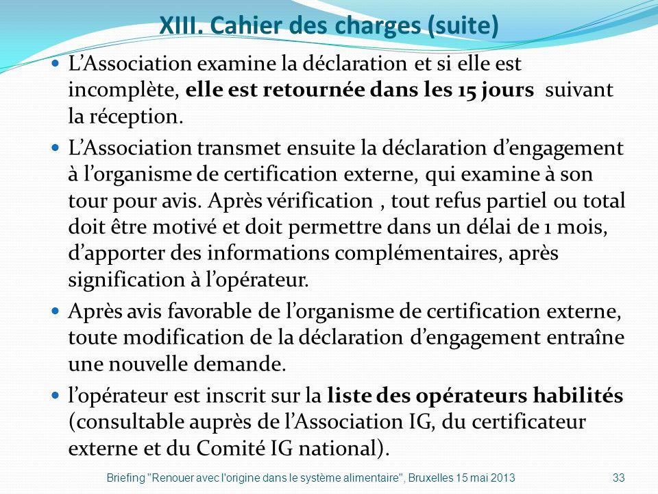 XIII. Cahier des charges (suite) LAssociation examine la déclaration et si elle est incomplète, elle est retournée dans les 15 jours suivant la récept