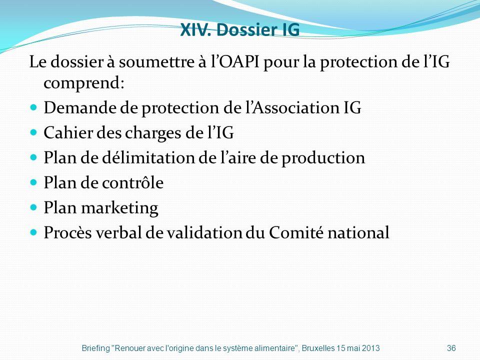 XIV. Dossier IG Le dossier à soumettre à lOAPI pour la protection de lIG comprend: Demande de protection de lAssociation IG Cahier des charges de lIG