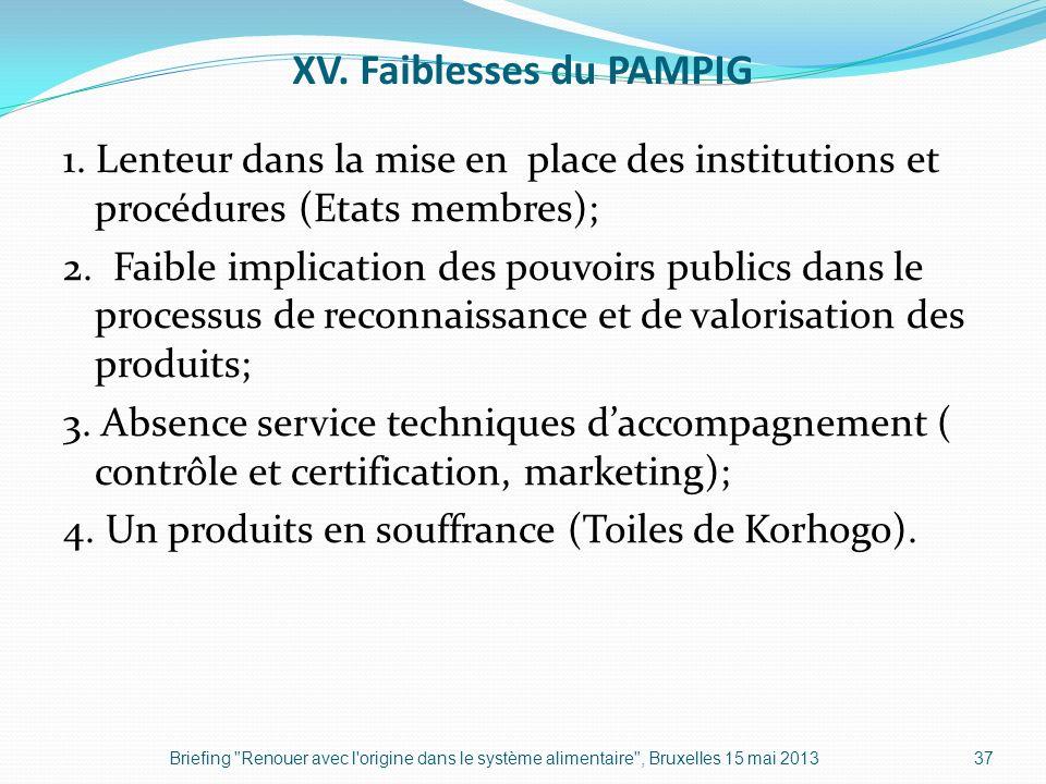 XV. Faiblesses du PAMPIG 1. Lenteur dans la mise en place des institutions et procédures (Etats membres); 2. Faible implication des pouvoirs publics d
