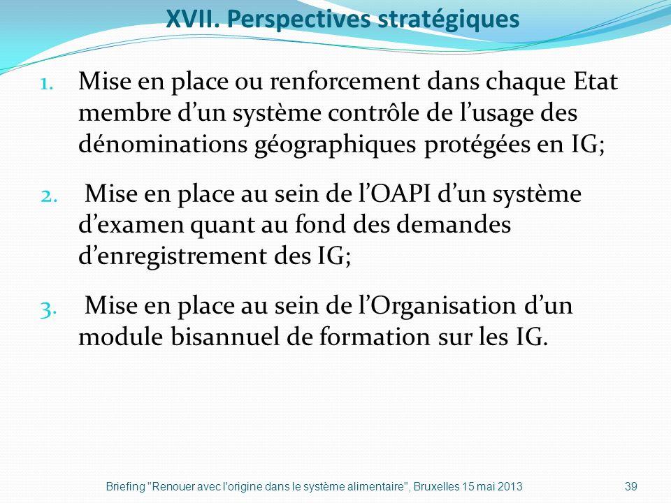 XVII. Perspectives stratégiques 1. Mise en place ou renforcement dans chaque Etat membre dun système contrôle de lusage des dénominations géographique