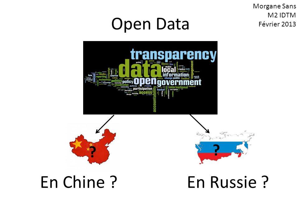 ? ? Open Data En Chine ?En Russie ? Morgane Sans M2 IDTM Février 2013