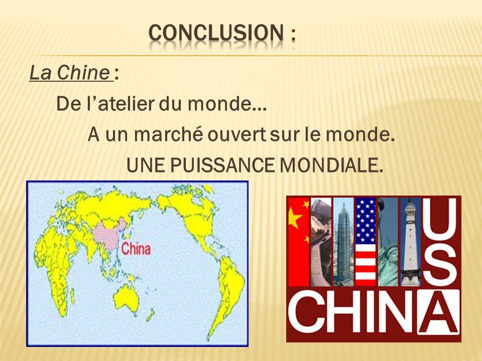 La Chine : De latelier du monde… A un marché ouvert sur le monde. UNE PUISSANCE MONDIALE.