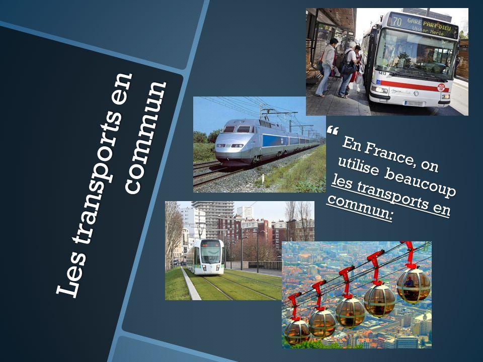 Le tram En France, on utilise beaucoup le tram.