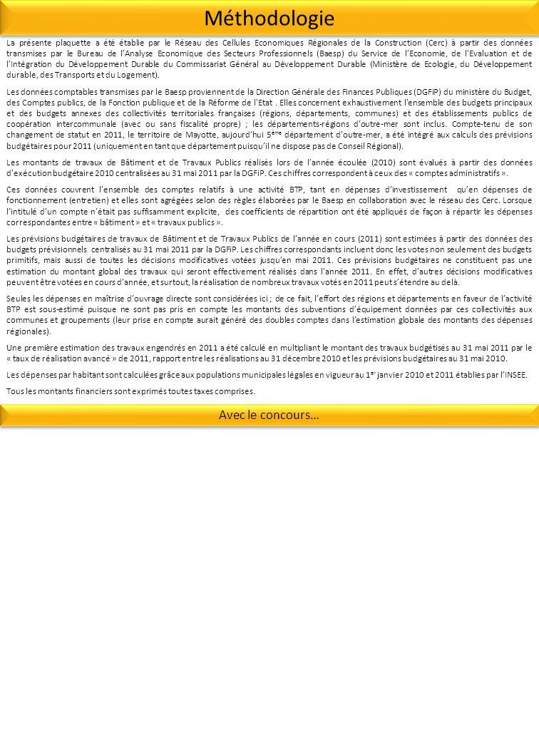 Méthodologie Avec le concours… La présente plaquette a été établie par le Réseau des Cellules Economiques Régionales de la Construction (Cerc) à partir des données transmises par le Bureau de lAnalyse Economique des Secteurs Professionnels (Baesp) du Service de lEconomie, de lEvaluation et de lIntégration du Développement Durable du Commissariat Général au Développement Durable (Ministère de Ecologie, du Développement durable, des Transports et du Logement).