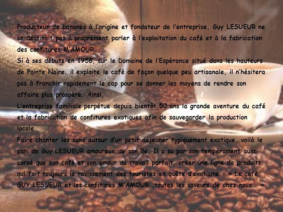 Producteur de bananes à lorigine et fondateur de lentreprise, Guy LESUEUR ne se destinait pas à proprement parler à lexploitation du café et à la fabr
