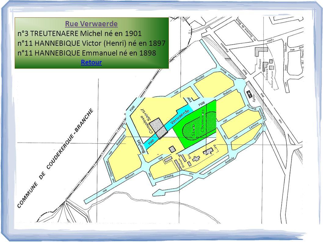 Rue Verwaerde n°3 TREUTENAERE Michel né en 1901 n°11 HANNEBIQUE Victor (Henri) né en 1897 n°11 HANNEBIQUE Emmanuel né en 1898 Retour
