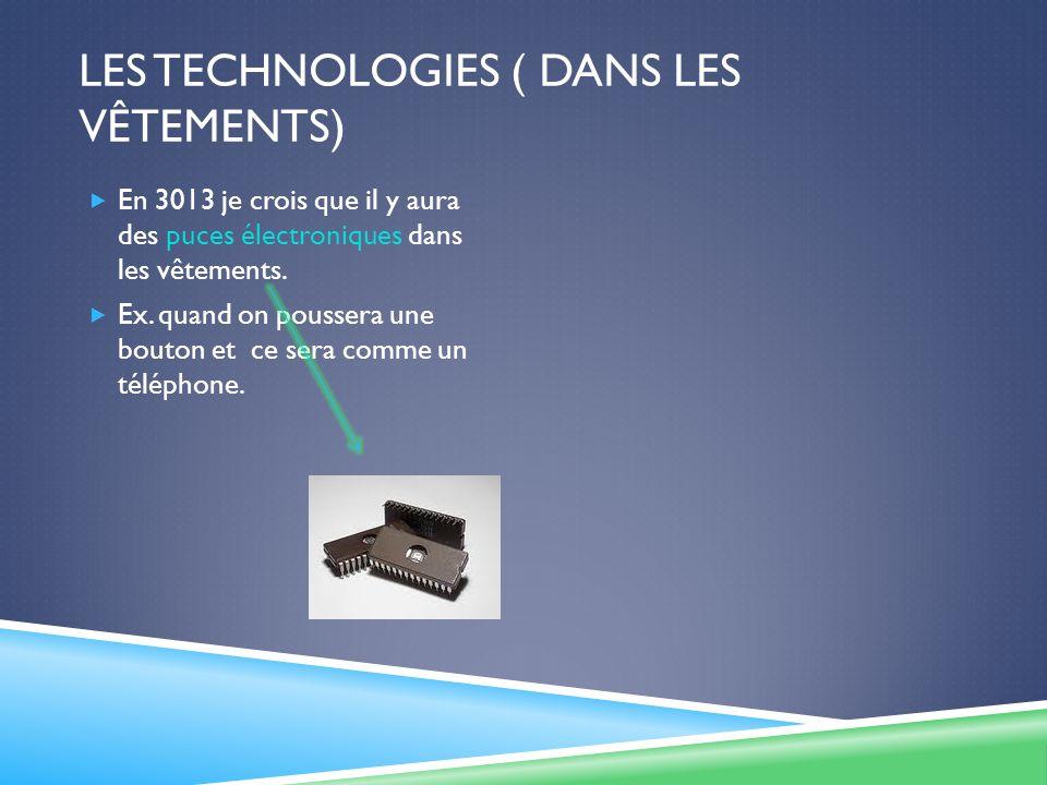 LES TECHNOLOGIES ( DANS LES VÊTEMENTS) En 3013 je crois que il y aura des puces électroniques dans les vêtements.