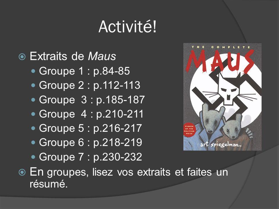 Activité! Extraits de Maus Groupe 1 : p.84-85 Groupe 2 : p.112-113 Groupe 3 : p.185-187 Groupe 4 : p.210-211 Groupe 5 : p.216-217 Groupe 6 : p.218-219