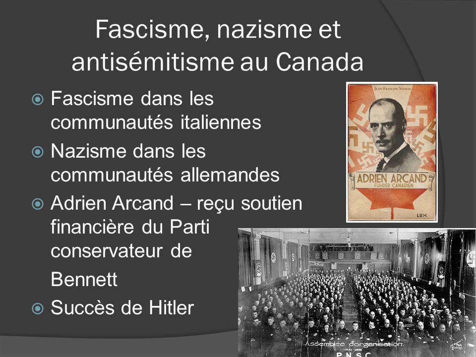 Fascisme, nazisme et antisémitisme au Canada Fascisme dans les communautés italiennes Nazisme dans les communautés allemandes Adrien Arcand – reçu sou