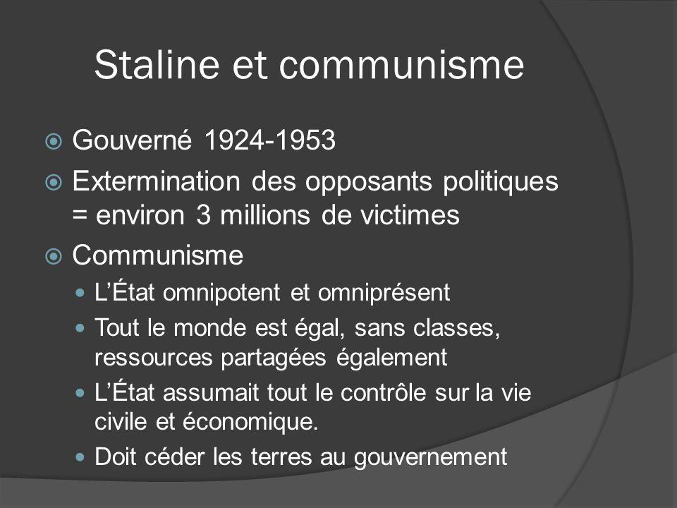 Staline et communisme Gouverné 1924-1953 Extermination des opposants politiques = environ 3 millions de victimes Communisme LÉtat omnipotent et omnipr