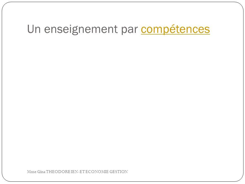 Un enseignement par compétencescompétences Mme Gina THEODORE IEN-ET ECONOMIE GESTION